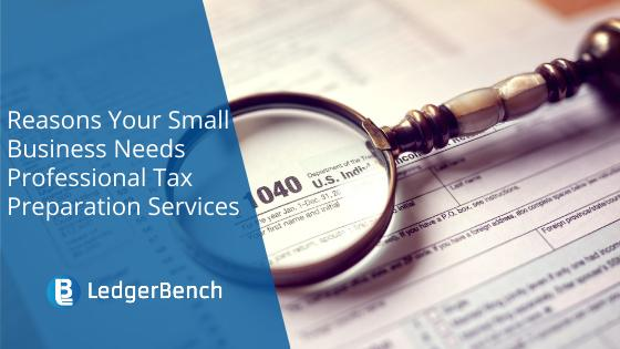 Reasons Your Small Business Needs Professional Tax Preparation Services